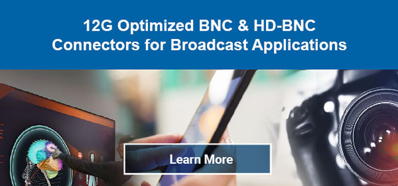 Amphenol RF 12G BNC and HD-BNC Connectors for Broadcast Applications