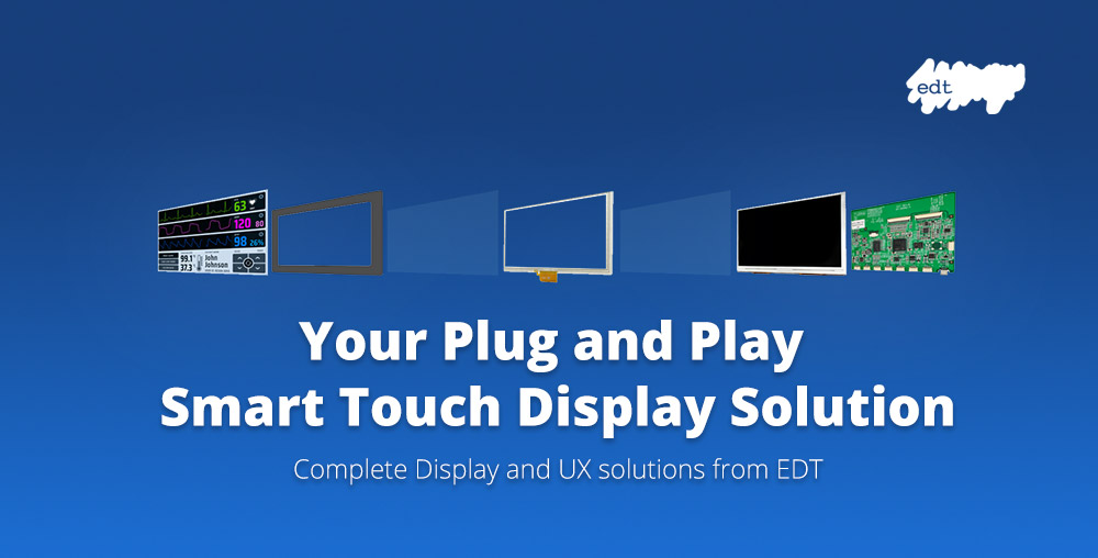 Your Plug and Play Smart Touch Display Solution - Complete Display and UX Solutions from EDT