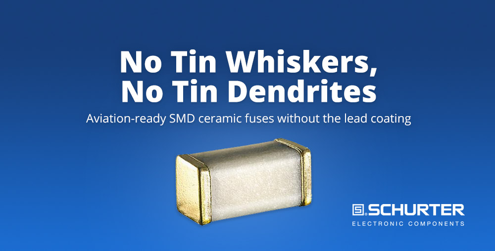 No Tin Whiskers No Tin Dendrites: Aviation-ready SMD ceramic fuses without the lead coating