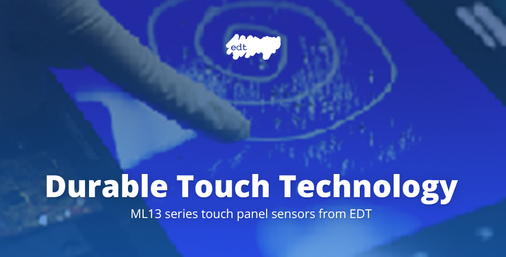 Durable Touch Technology: ML13 series touch panel sensors from EDT