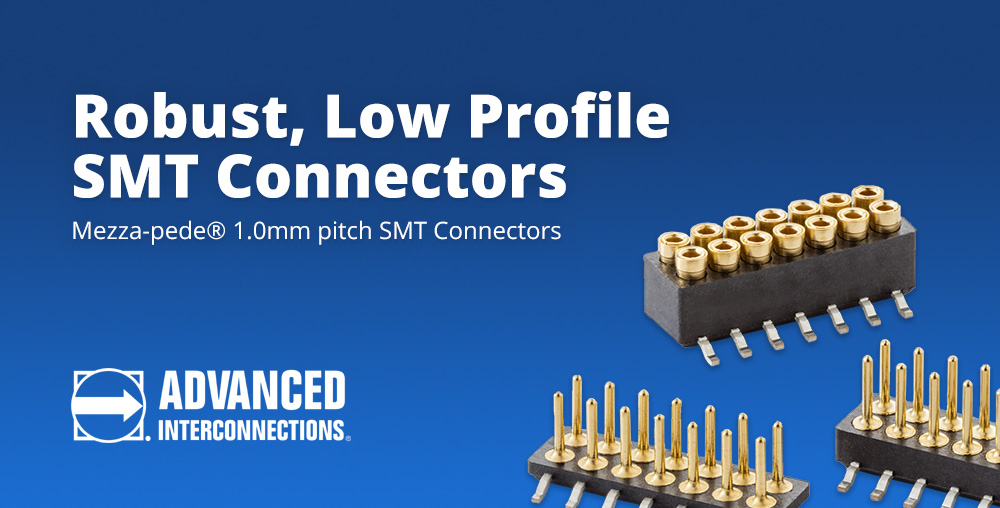 Robust, Low Profile SMT Connectors: Mezza-pede® 1.0mm pitch SMT Connectors from Advanced Interconnections