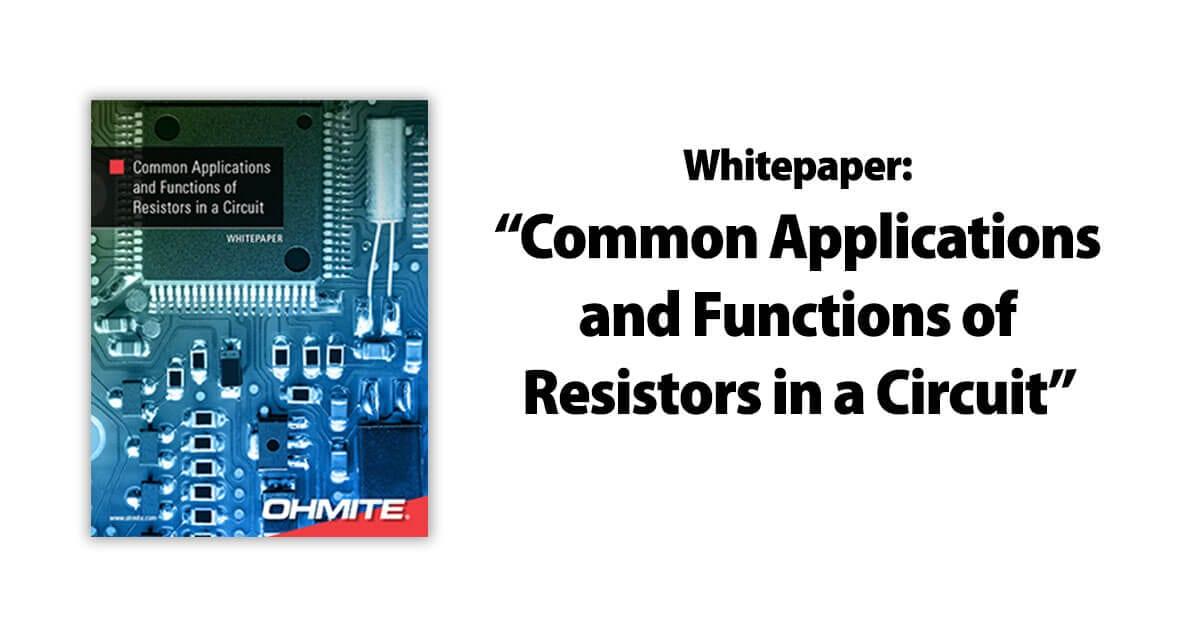 Whitepaper by Ohmite Common Applications and Functions of Resistors in a Circuit