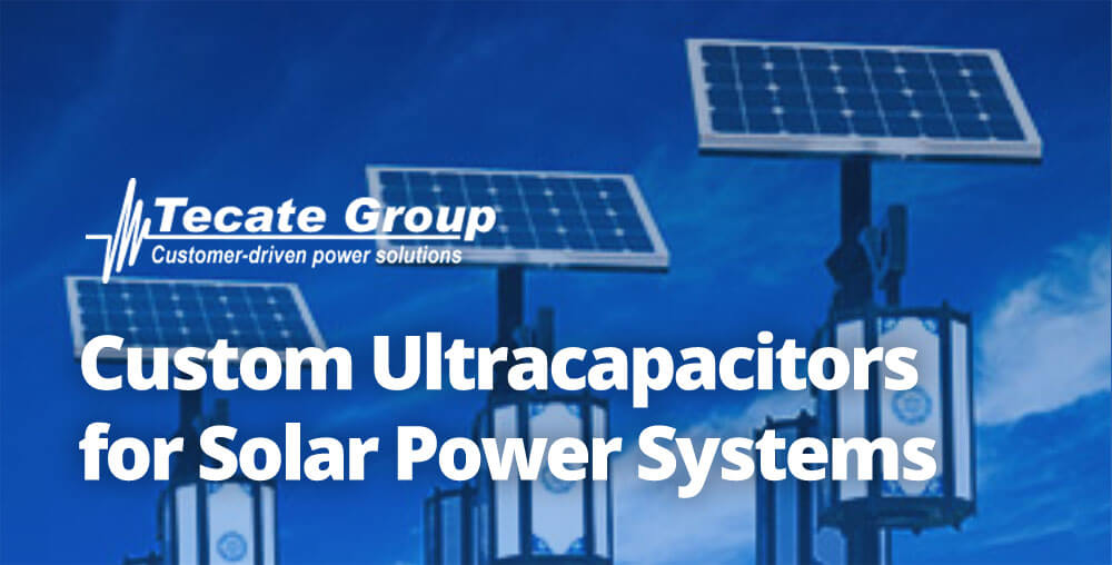 Custom ultracapacitors for solar power Tecate